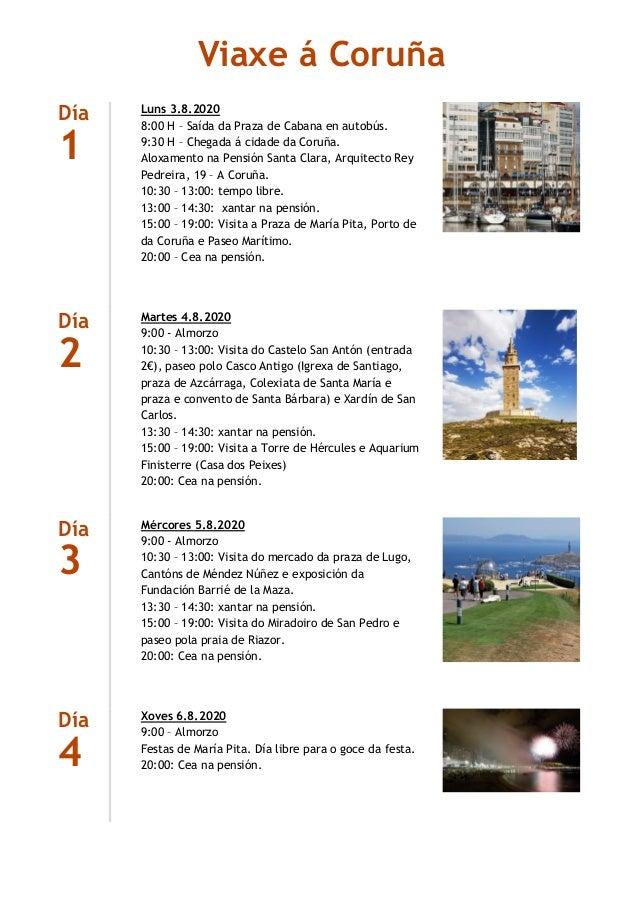 Día 1 Luns 3.8.2020 8:00 H – Saída da Praza de Cabana en autobús. 9:30 H – Chegada á cidade da Coruña. Aloxamento na Pensi...