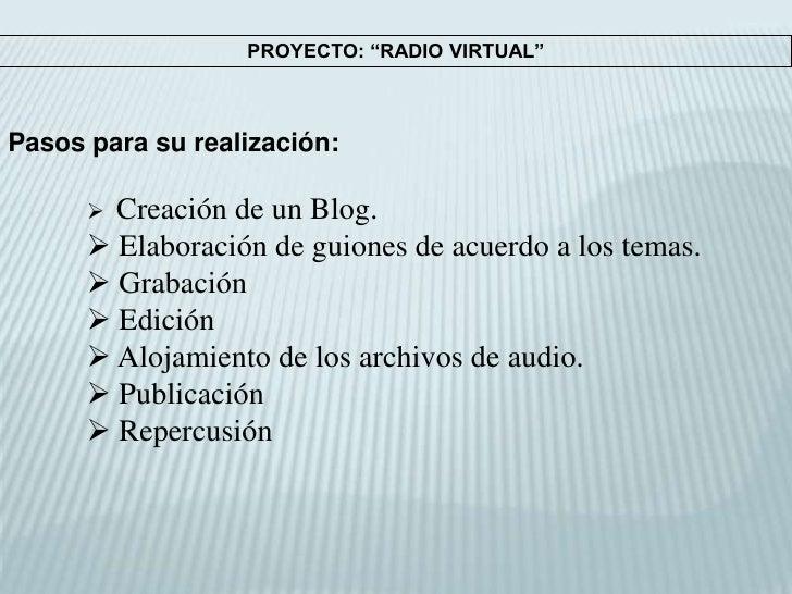 """PROYECTO: """"RADIO VIRTUAL""""<br />Pasos para su realización: <br /><ul><li>Creación de un Blog."""
