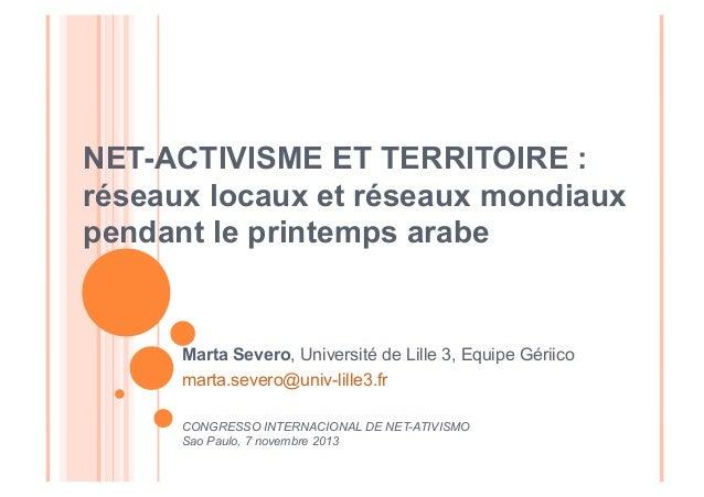 NET-ACTIVISME ET TERRITOIRE : réseaux locaux et réseaux mondiaux pendant le printemps arabe  Marta Severo, Université de L...