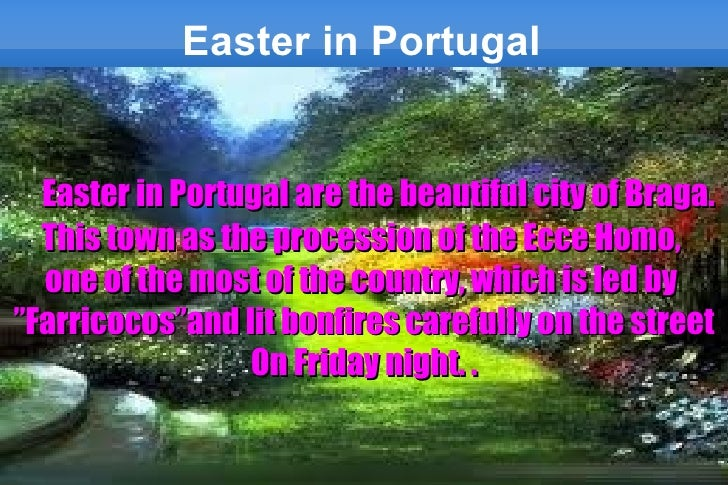 Easter in Portugal  Easter in Portugal are the beautiful city of Braga.  This town as the procession of the Ecce Homo,  on...