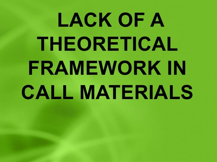 LACK OF A THEORETICAL FRAMEWORK IN CALL MATERIALS