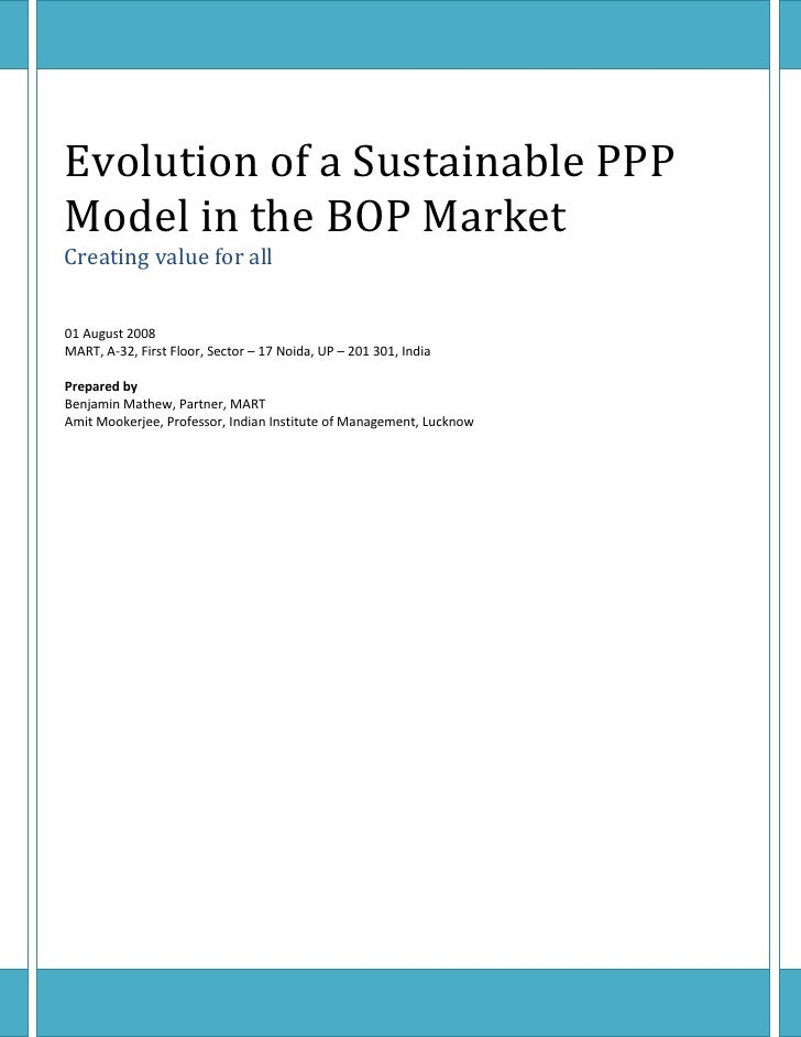 Evolution of a Sustainable PPPModel in the BOP MarketCreating value for all01 August 2008MART, A-32, First Floor, Sector –...