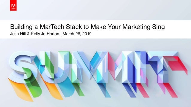 © 2019 Adobe. All Rights Reserved. Adobe Confidential. Building a MarTech Stack to Make Your Marketing Sing Josh Hill & Ke...