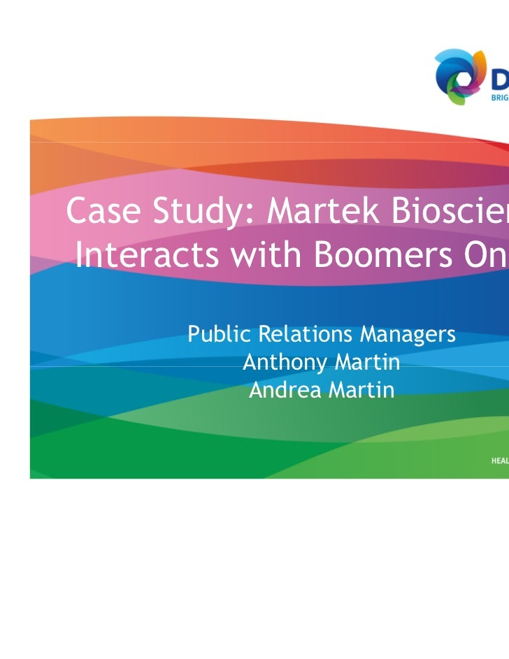 Case Study: Martek BiosciencesInteracts with Boomers Online       Public Relations Managers            Anthony Martin     ...