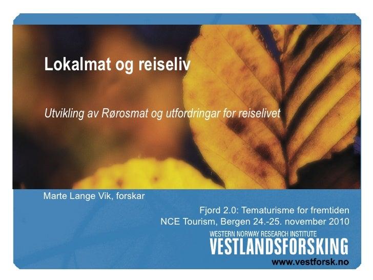 Lokalmat og reiselivUtvikling av Rørosmat og utfordringar for reiselivetMarte Lange Vik, forskar                          ...