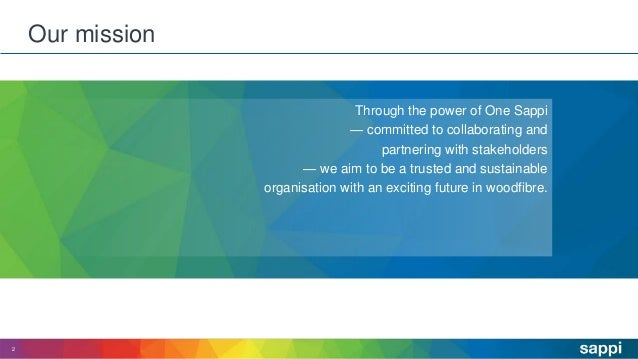 Through the power of One Sappi — committed to collaborating and partnering with stakeholders — we aim to be a trusted and ...