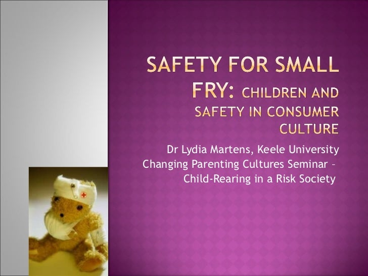 Dr Lydia Martens, Keele University Changing Parenting Cultures Seminar –  Child-Rearing in a Risk Society