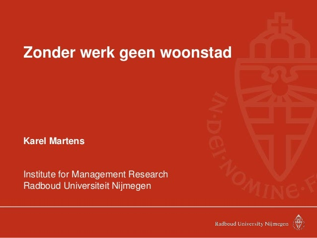 Zonder werk geen woonstad  Karel Martens  Institute for Management Research  Radboud Universiteit Nijmegen