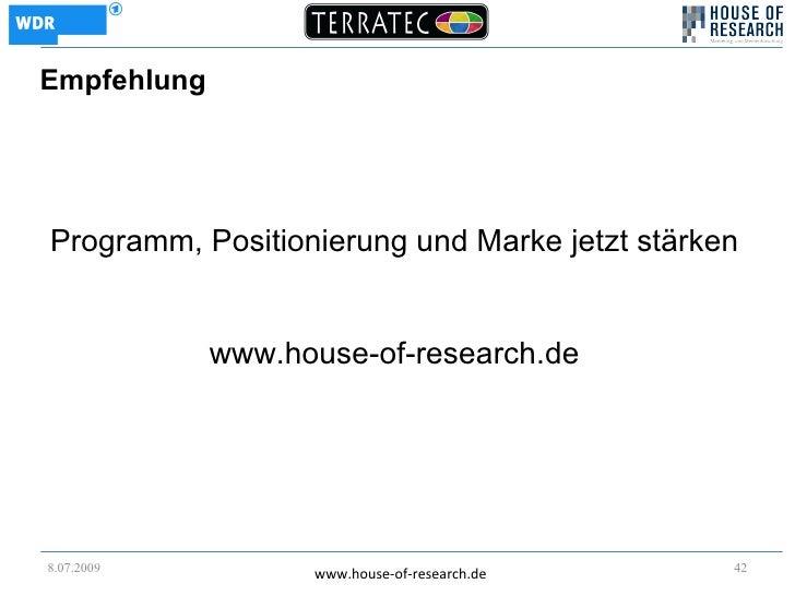 Empfehlung     Programm, Positionierung und Marke jetzt stärken                www.house-of-research.de     8.07.2009     ...