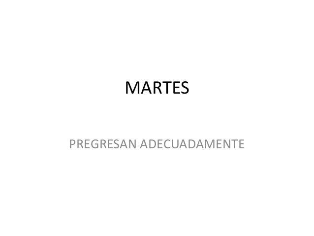 MARTES PREGRESAN ADECUADAMENTE