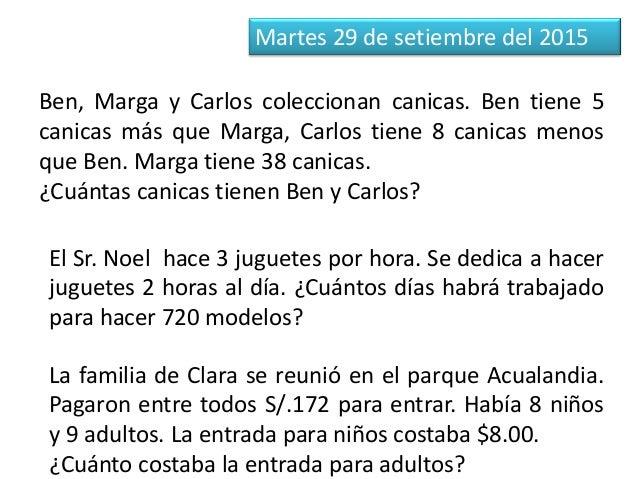 Martes 29 de setiembre del 2015 Ben, Marga y Carlos coleccionan canicas. Ben tiene 5 canicas más que Marga, Carlos tiene 8...