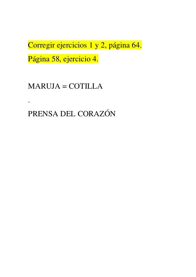 Corregir ejercicios 1 y 2, página 64. Página 58, ejercicio 4.  MARUJA = COTILLA . PRENSA DEL CORAZÓN
