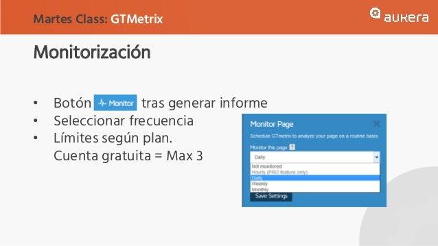 Monitorización • Botón tras generar informe • Seleccionar frecuencia • Límites según plan. Cuenta gratuita = Max 3 Martes ...
