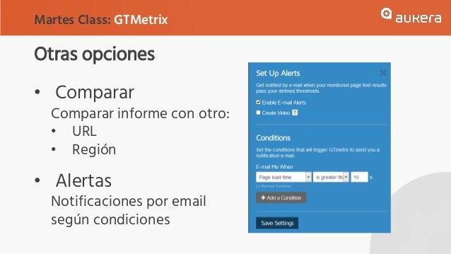 Otras opciones • Comparar Comparar informe con otro: • URL • Región • Alertas Notificaciones por email según condiciones M...