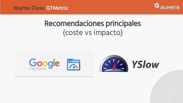 Recomendaciones principales (coste vs impacto) Martes Class: GTMetrix