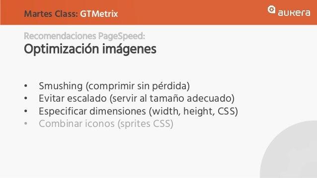 Recomendaciones PageSpeed: Optimización imágenes • Smushing (comprimir sin pérdida) • Evitar escalado (servir al tamaño ad...