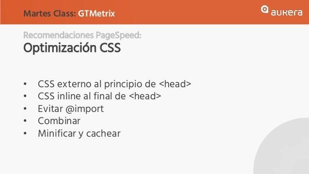 Recomendaciones PageSpeed: Optimización CSS • CSS externo al principio de <head> • CSS inline al final de <head> • Evitar ...