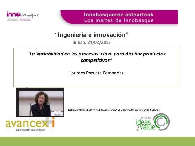 """""""La Variabilidad en los procesos: clave para diseñar productos competitivos"""" Lourdes Pozueta Fernández """"Ingeniería e innov..."""