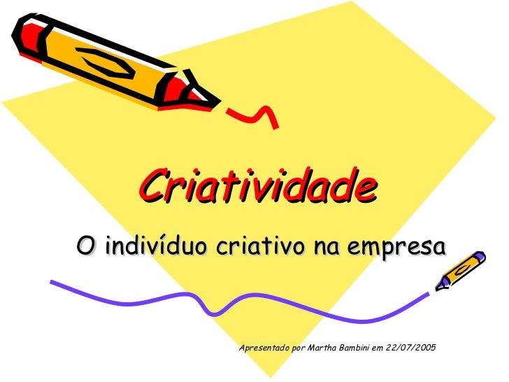Criatividade O indivíduo criativo na empresa