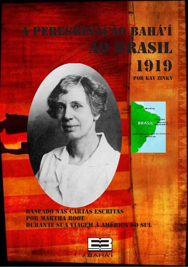 A Peregrinação Bahá'í  ao Brasil 1919  Por Kay Zinky  Belém  Recife Maceió Salvador  São Paulo Rio de Janeiro Santos  Base...
