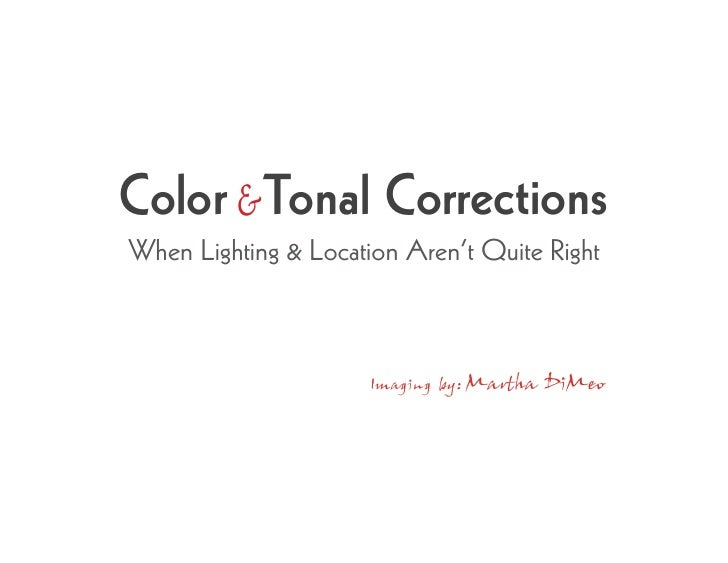 Color & Tonal Corrections When Lighting & Location Aren't Quite Right                          Imaging by: Martha   DiMeo