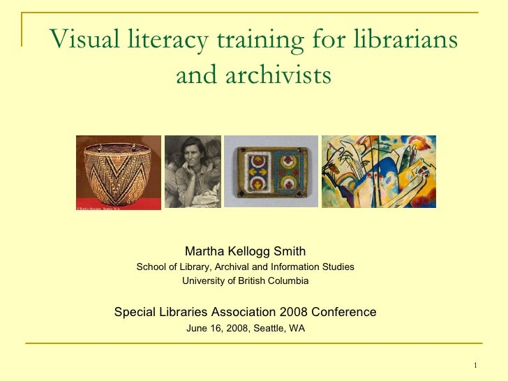 Visual literacy training for librarians and archivists <ul><li>Martha Kellogg Smith </li></ul><ul><li>School of Library, A...