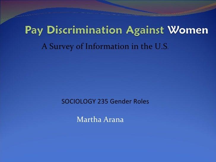 Martha Arana SOCIOLOGY 235 Gender Roles A Survey of Information in the U.S .
