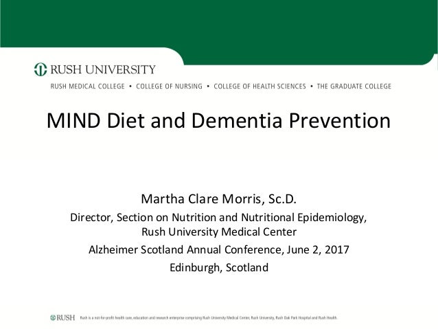 MIND Diet and Dementia Prevention Martha Clare Morris, Sc.D. Director, Section on Nutrition and Nutritional Epidemiology, ...