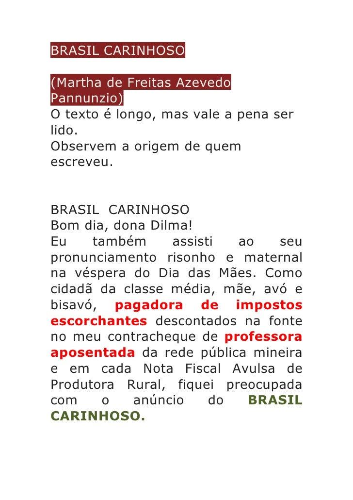 BRASIL CARINHOSO(Martha de Freitas AzevedoPannunzio)O texto é longo, mas vale a pena serlido.Observem a origem de quemescr...