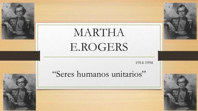 """MARTHA    E.ROGERS                      1914-1994""""Seres humanos unitarios"""""""