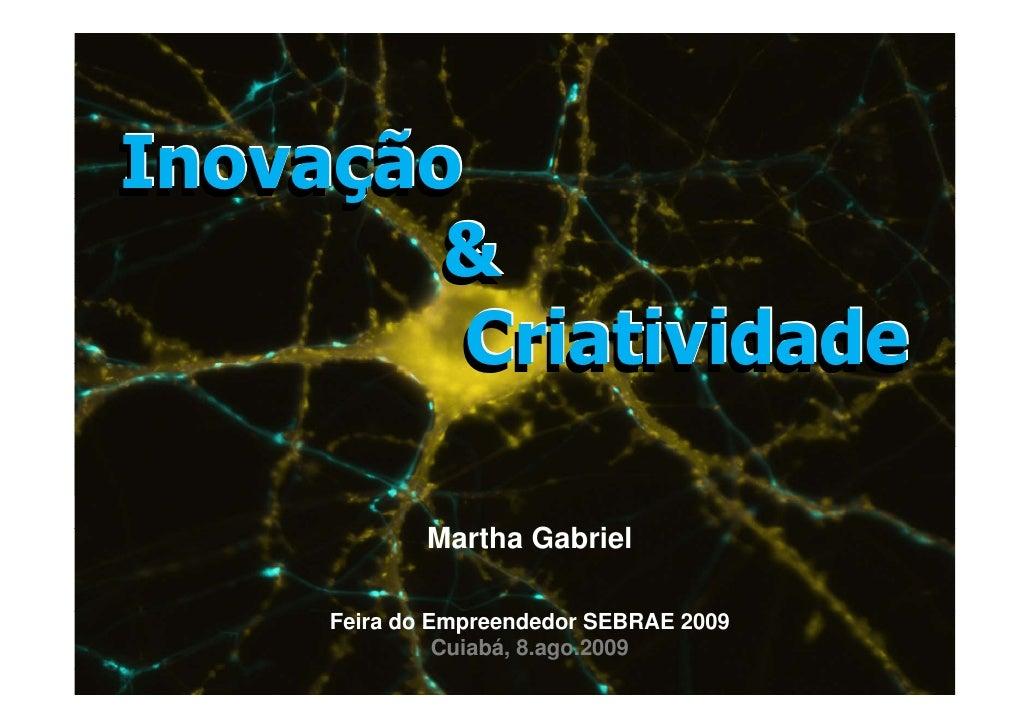 Inovação      ç         &          Criatividade               Martha G b i l              M th Gabriel       Feira do Empr...