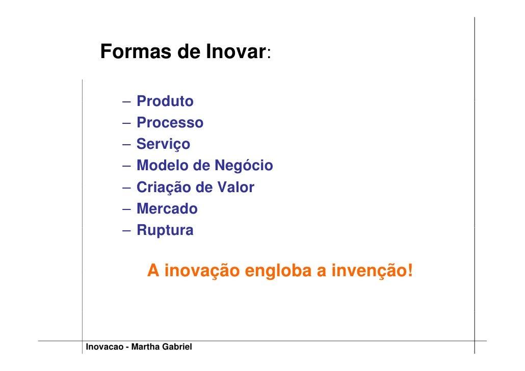 Formas de Inovar:          –   Produto         –   Processo         –   Serviço         –   Modelo de Negócio         –   ...