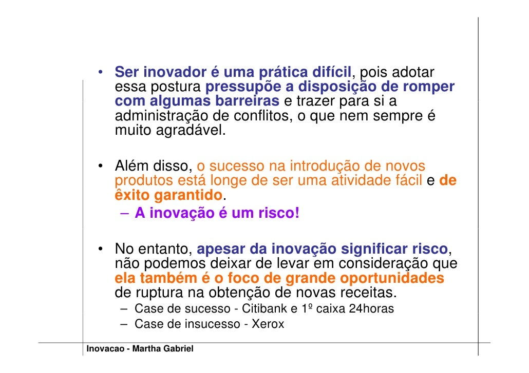 • Ser inovador é uma prática difícil, pois adotar     essa postura pressupõe a disposição de romper     com algumas barrei...