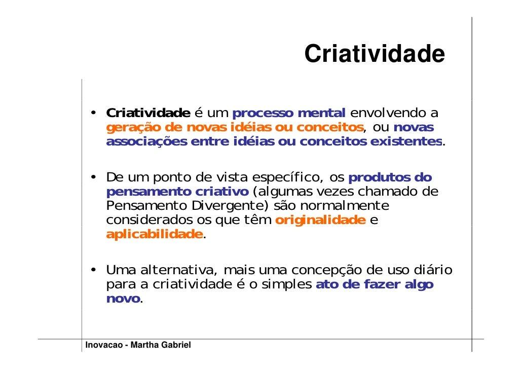 Criatividade  • Criatividade é um processo mental envolvendo a   geração de novas idéias ou conceitos, ou novas   associaç...