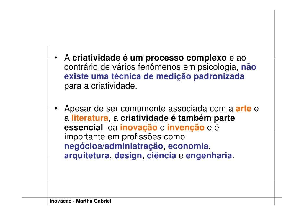 • A criatividade é um processo complexo e ao    contrário de vários fenômenos em psicologia, não    existe uma técnica de ...