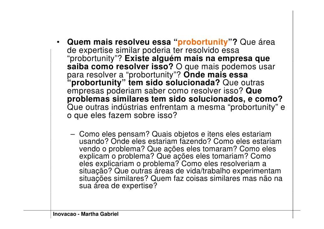 """• Quem mais resolveu essa """"probortunity""""? Que área    de expertise similar poderia ter resolvido essa    """"probortunity""""? E..."""