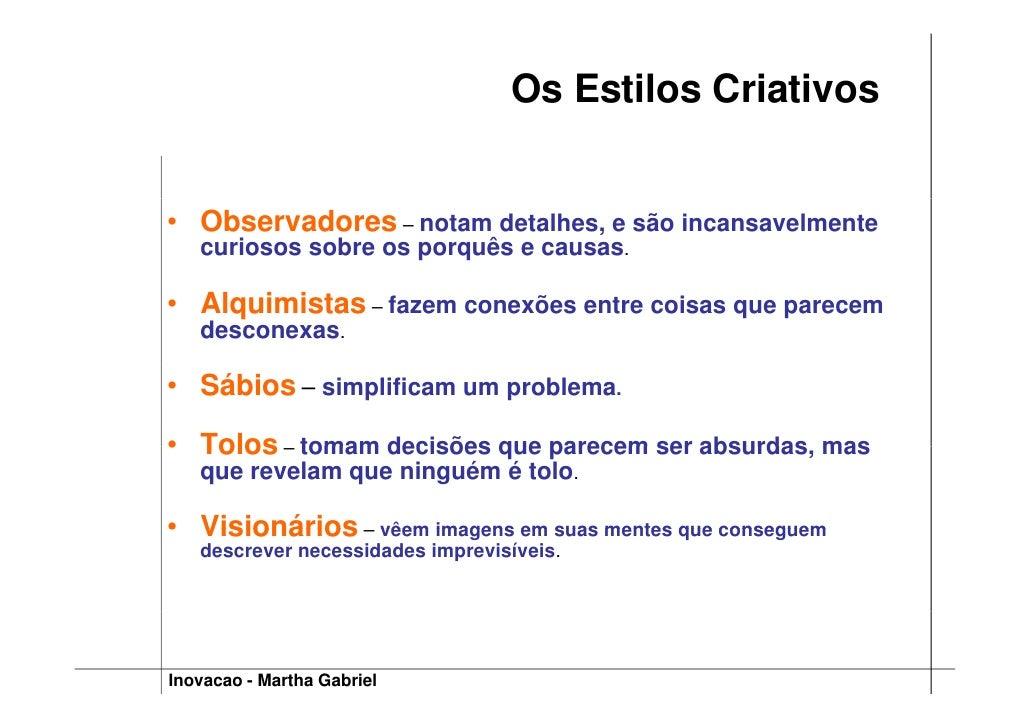 Os Estilos Criativos   • Observadores – notam detalhes, e são incansavelmente    curiosos sobre os porquês e causas.  • Al...