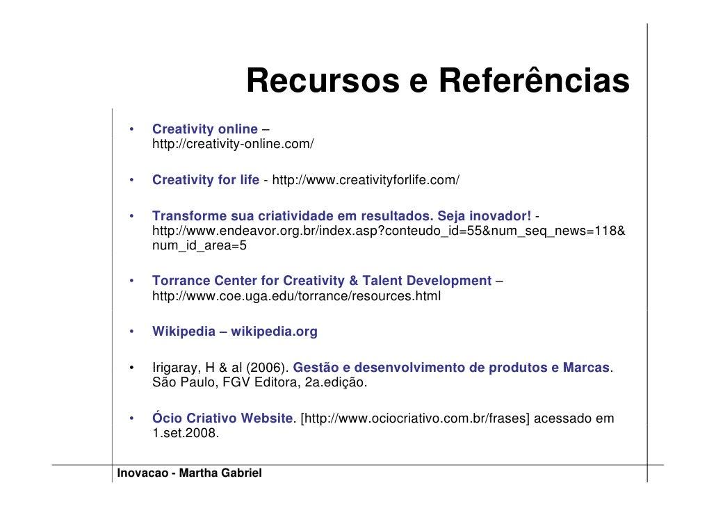 Recursos e Referências   •   Creativity online –       http://creativity-online.com/    •   Creativity for life - http://w...