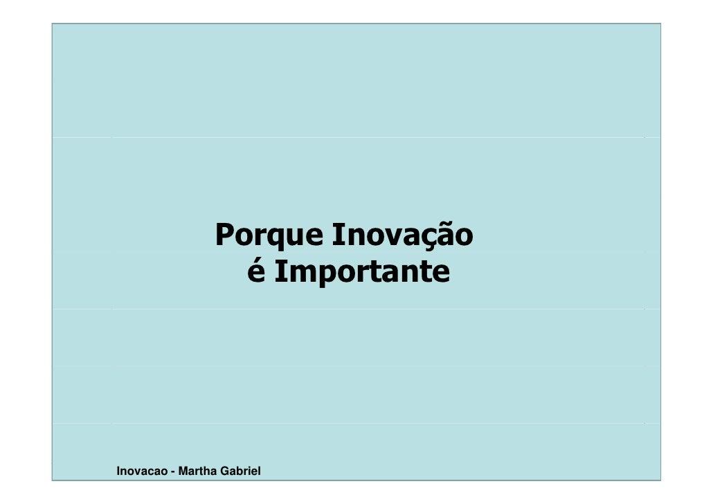 Porque Inovação                   é Importante     Inovacao - Martha Gabriel