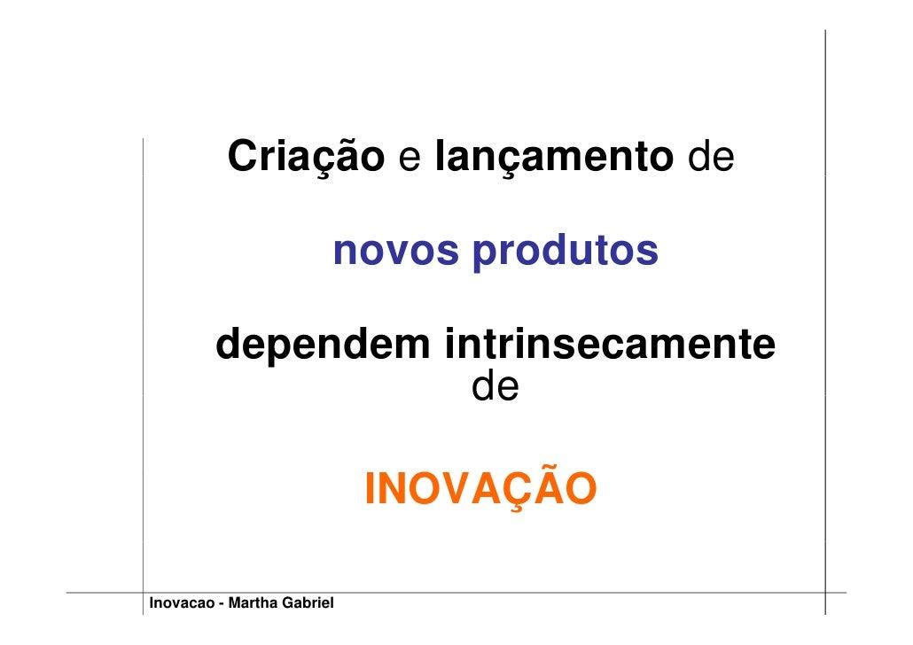 Criação e lançamento de               ç        ç                          novos produtos          dependem intrinsecamente...