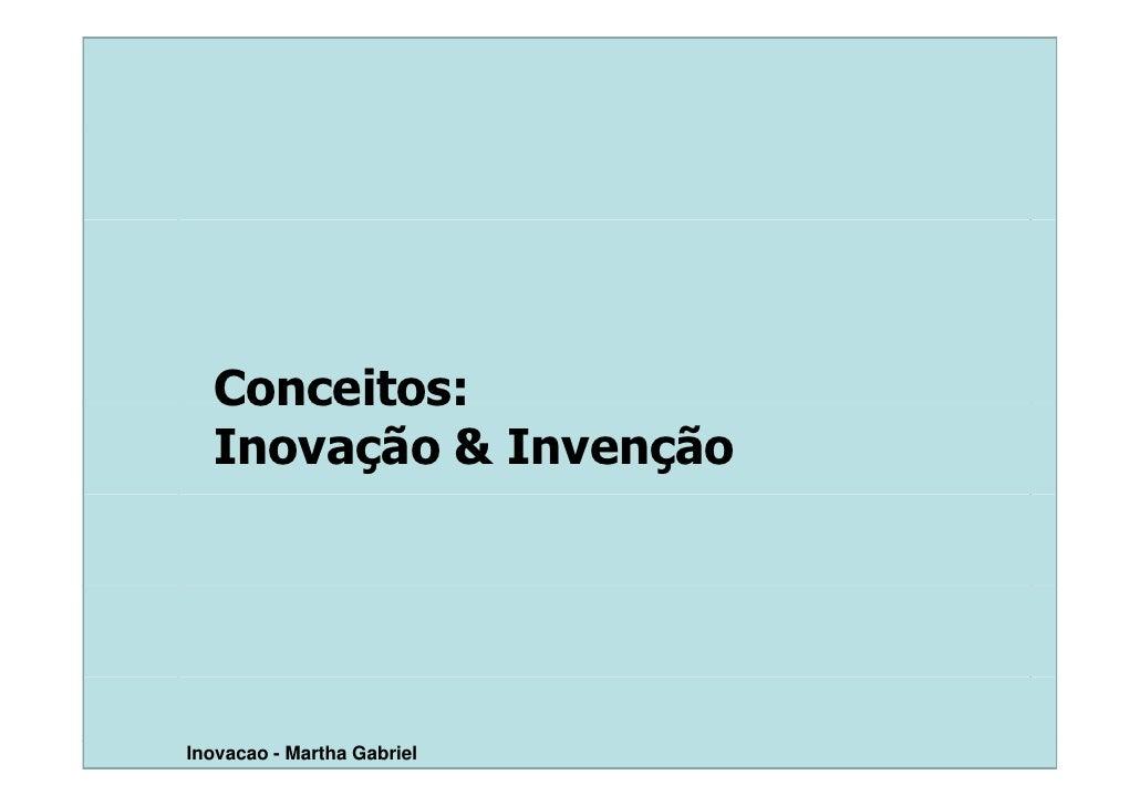 Conceitos:   Inovação & Invenção     Inovacao - Martha Gabriel