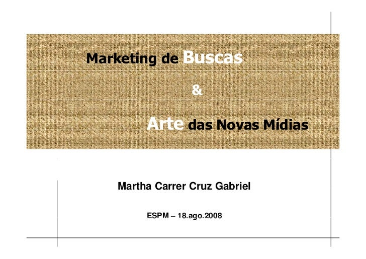 Marketing de Buscas                              Arte das Novas Mídias      Martha Carrer Cruz Gabriel          ESPM – 18....