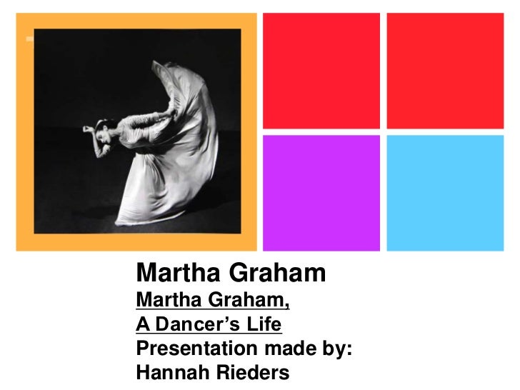 Martha GrahamMartha Graham,A Dancer's LifePresentation made by: Hannah Rieders<br />