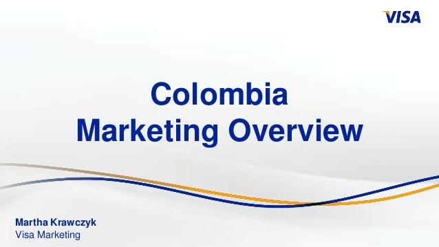 Colombia           Marketing OverviewMartha KrawczykVisa Marketing