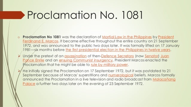 Proclamation No. 1081 o Proclamation No 1081 was the declaration of Martial Law in the Philippines by President Ferdinand ...