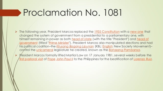 Proclamation No. 1081  The following year, President Marcos replaced the 1935 Constitution with a new one that changed th...
