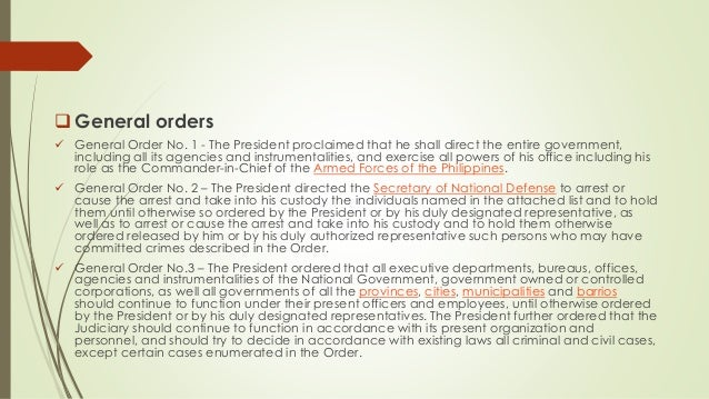 General orders  General Order No. 1 - The President proclaimed that he shall direct the entire government, including all...