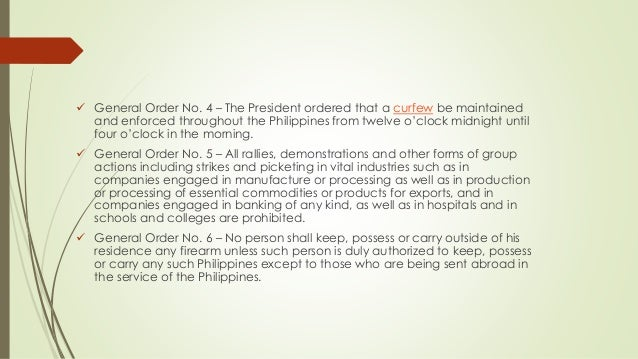  General Order No. 4 – The President ordered that a curfew be maintained and enforced throughout the Philippines from twe...