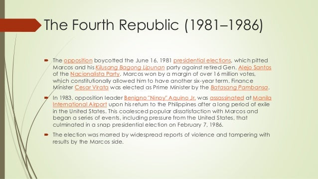 The Fourth Republic (1981–1986)  The opposition boycotted the June 16, 1981 presidential elections, which pitted Marcos a...