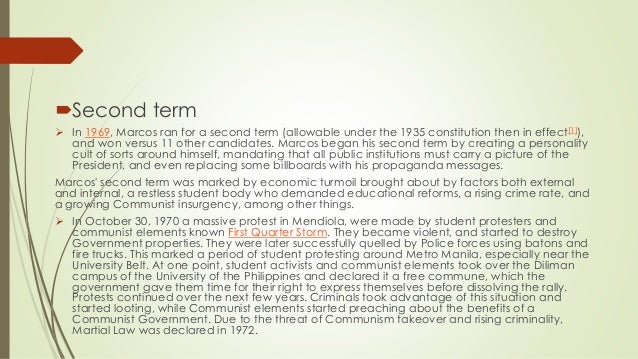 Second term  In 1969, Marcos ran for a second term (allowable under the 1935 constitution then in effect[1]), and won ve...